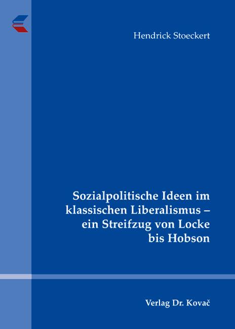 Cover: Sozialpolitische Ideen im klassischen Liberalismus – einStreifzug von Locke bis Hobson