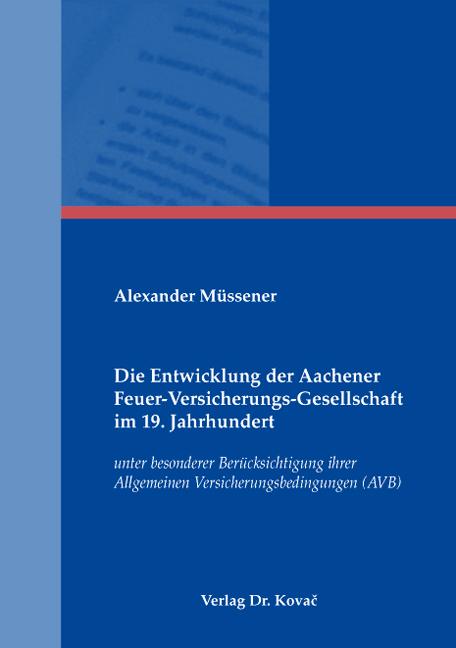 Cover: Die Entwicklung der Aachener Feuer-Versicherungs-Gesellschaft im 19. Jahrhundert