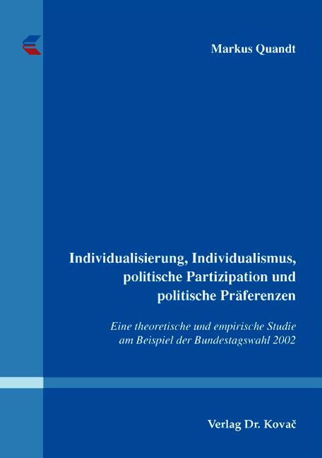 Cover: Individualisierung, Individualismus, politische Partizipation und politische Präferenzen