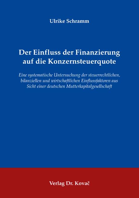 Cover: Der Einfluss der Finanzierung auf die Konzernsteuerquote