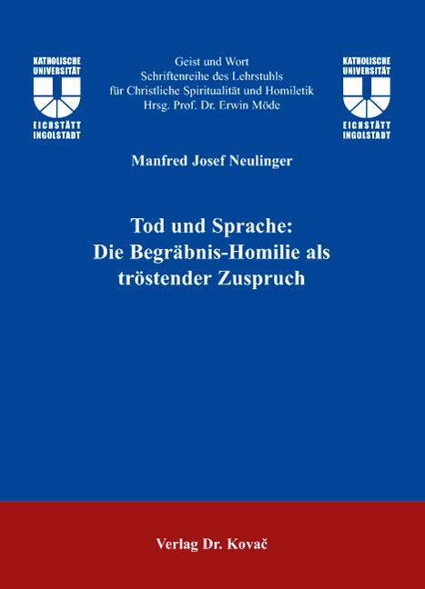 Cover: Tod und Sprache: Die Begräbnis-Homilie als tröstender Zuspruch