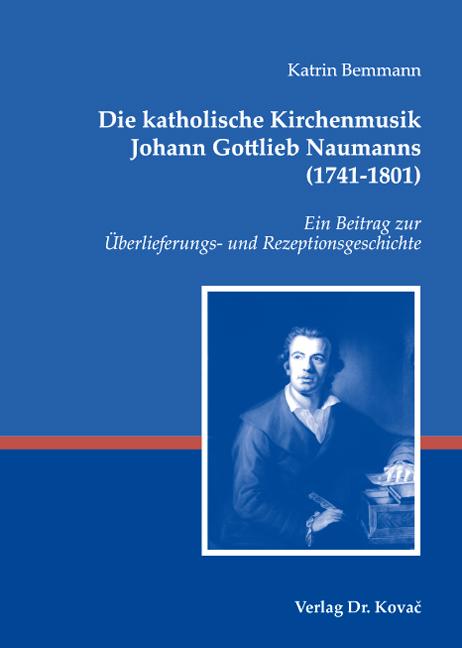 Cover: Die katholische Kirchenmusik Johann Gottlieb Naumanns (1741–1801)