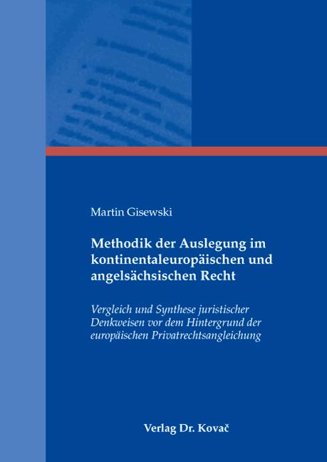 Cover: Methodik der Auslegung im kontinentaleuropäischen und angelsächsischen Recht