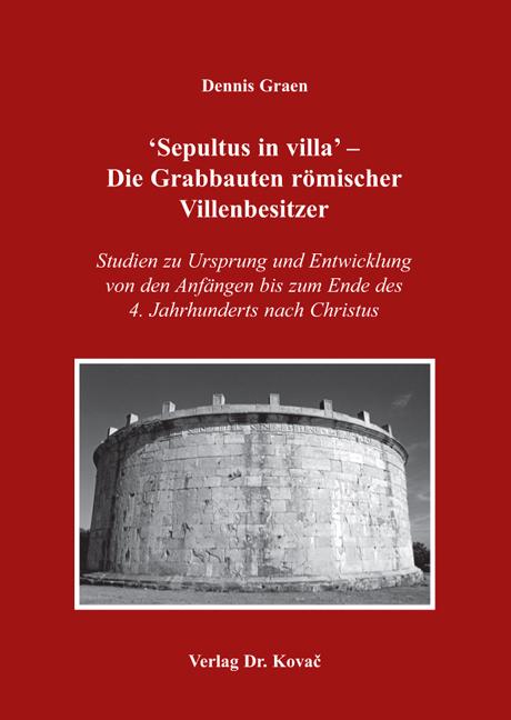 Cover: 'Sepultus in villa' – Die Grabbauten römischer Villenbesitzer