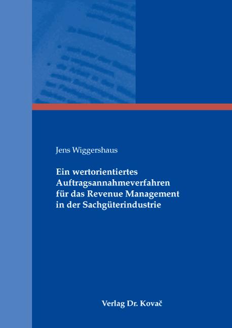 Cover: Ein wertorientiertes Auftragsannahmeverfahren für das Revenue Management in der Sachgüterindustrie