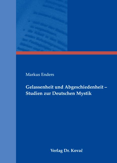 Cover: Gelassenheit und Abgeschiedenheit – Studien zur Deutschen Mystik