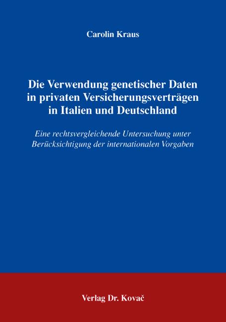 Cover: Die Verwendung genetischer Daten in privaten Versicherungsverträgen in Italien und Deutschland
