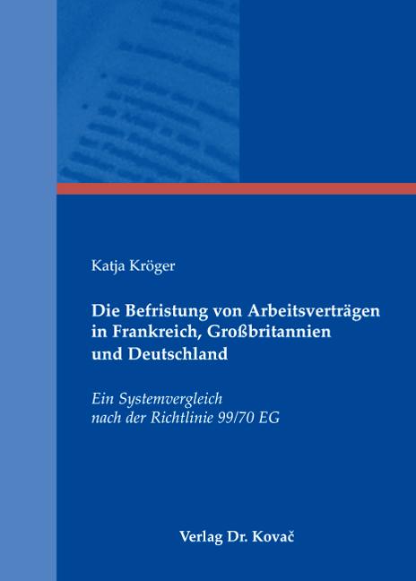 Cover: Die Befristung von Arbeitsverträgen in Frankreich, Großbritannien und Deutschland