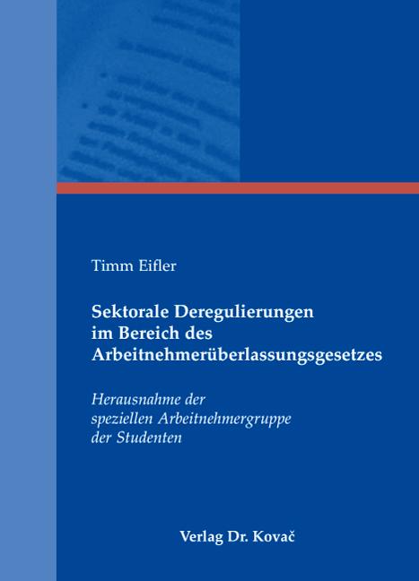 Cover: Sektorale Deregulierungen im Bereich des Arbeitnehmerüberlassungsgesetzes