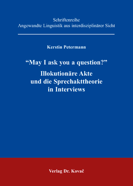"""Cover: """"May I ask you a question?"""" Illokutionäre Akte und die Sprechakttheorie in Interviews"""