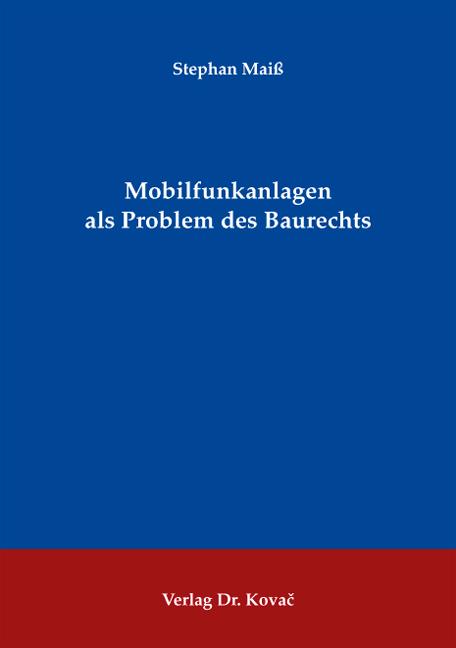 Cover: Mobilfunkanlagen als Problem des Baurechts