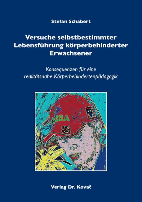 Cover: Versuche selbstbestimmter Lebensführung körperbehinderter Erwachsener