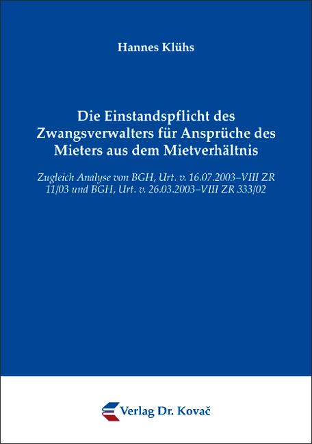 Cover: Die Einstandspflicht des Zwangsverwalters für Ansprüche des Mieters aus dem Mietverhältnis
