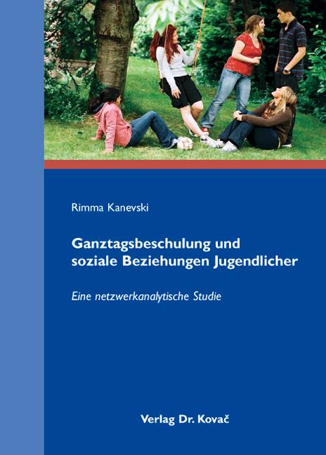 Cover: Ganztagsbeschulung und soziale Beziehungen Jugendlicher