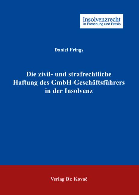 Cover: Die zivil- und strafrechtliche Haftung des GmbH-Geschäftsführers in der Insolvenz