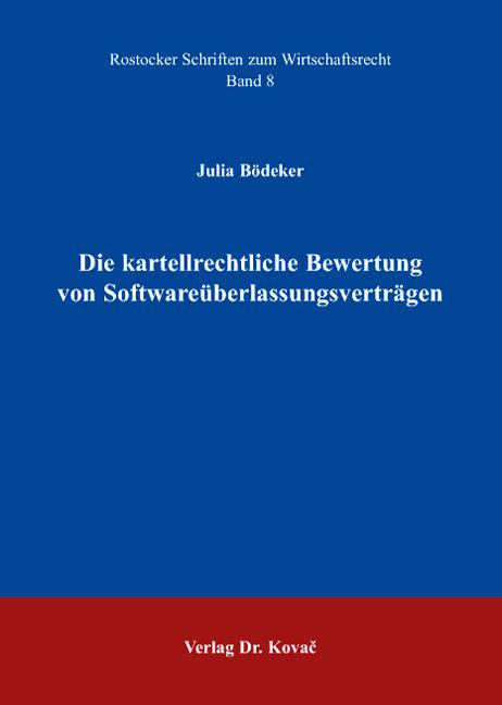 Cover: Die kartellrechtliche Bewertung von Softwareüberlassungsverträgen