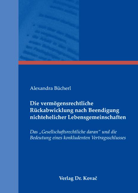 Cover: Die vermögensrechtliche Rückabwicklung nach Beendigung nichtehelicher Lebensgemeinschaften