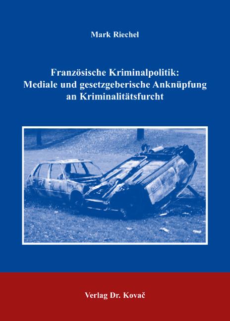 Cover: Französische Kriminalpolitik: Mediale und gesetzgeberische Anknüpfung an Kriminalitätsfurcht
