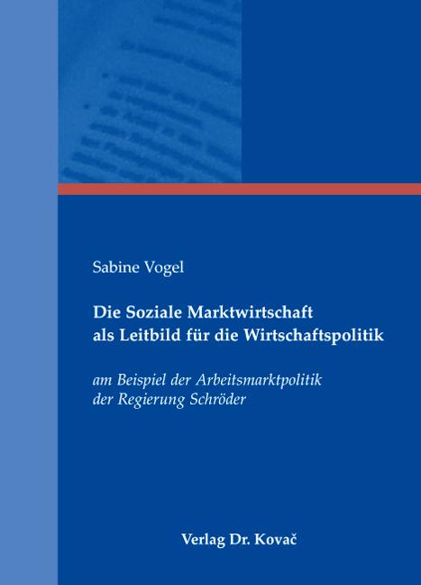 Cover: Die Soziale Marktwirtschaft als Leitbild für die Wirtschaftspolitik