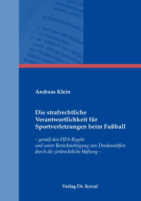 Cover: Die strafrechtliche Verantwortlichkeit für Sportverletzungen beim Fußball