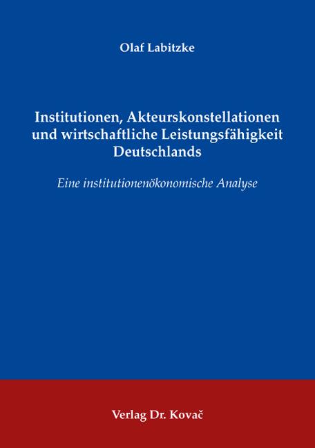 Cover: Institutionen, Akteurskonstellationen und wirtschaftliche Leistungsfähigkeit Deutschlands
