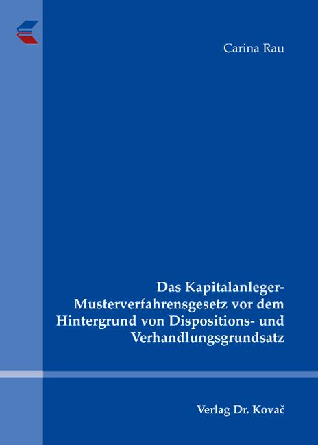 Cover: Das Kapitalanleger-Musterverfahrensgesetz vor dem Hintergrund von Dispositions- und Verhandlungsgrundsatz