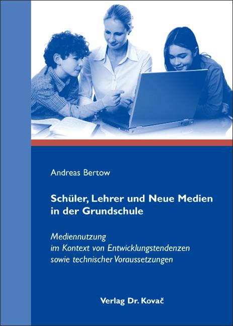 Cover: Schüler, Lehrer und Neue Medien in der Grundschule