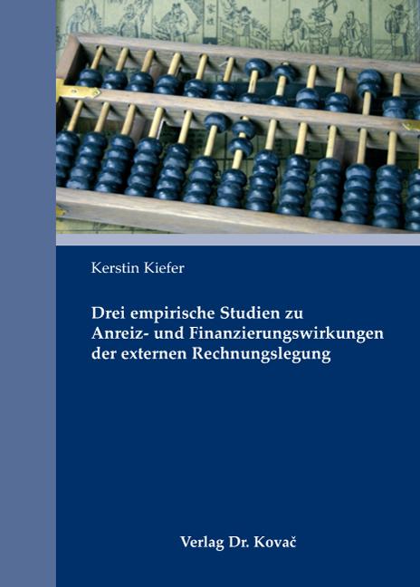 Cover: Drei empirische Studien zu Anreiz- und Finanzierungswirkungen der externen Rechnungslegung