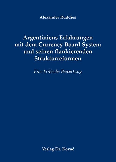 Cover: Argentiniens Erfahrungen mit dem Currency Board System und seinen flankierenden Strukturreformen