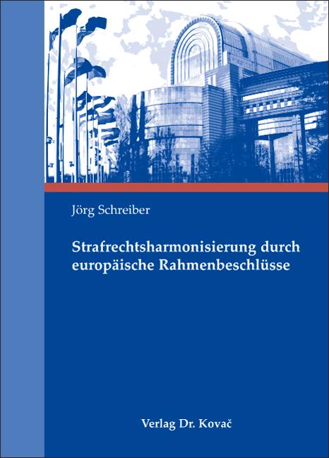 Cover: Strafrechtsharmonisierung durch europäische Rahmenbeschlüsse