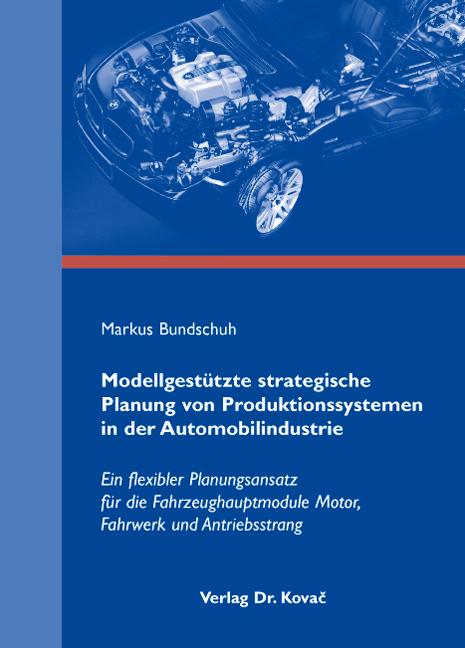 Cover: Modellgestützte strategische Planung von Produktionssystemen in der Automobilindustrie