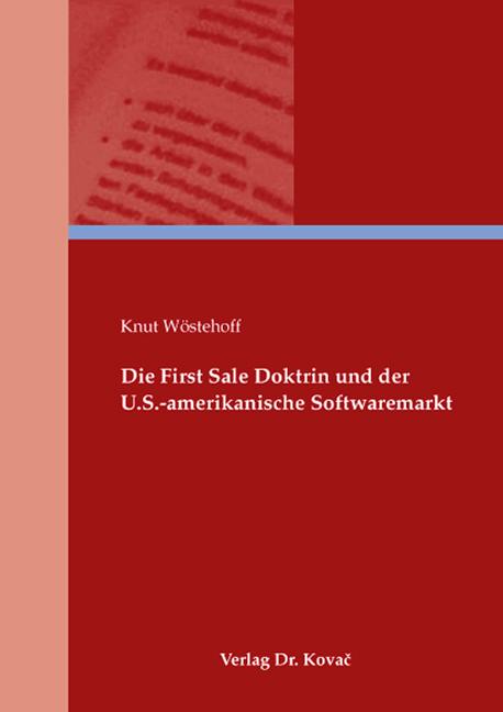 Cover: Die First Sale Doktrin und der U.S.-amerikanische Softwaremarkt
