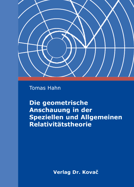Cover: Die geometrische Anschauung in der Speziellen und Allgemeinen Relativitätstheorie
