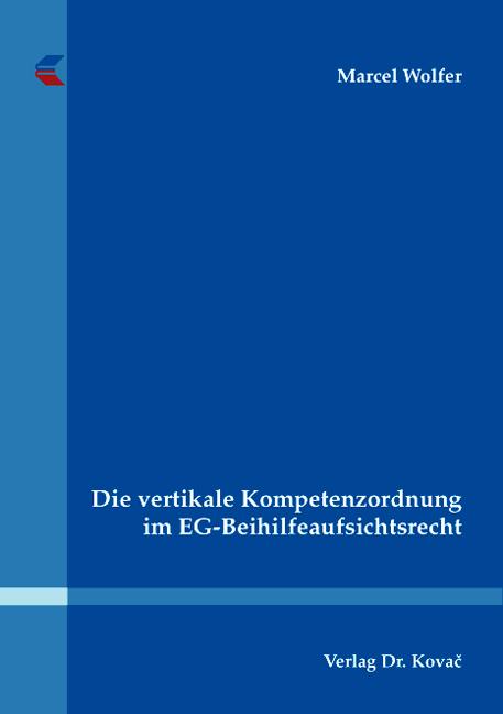 Cover: Die vertikale Kompetenzordnung im EG-Beihilfeaufsichtsrecht