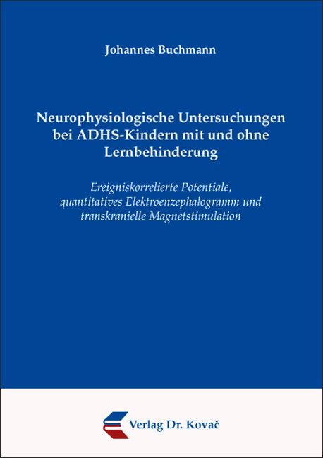 Cover: Neurophysiologische Untersuchungen bei ADHS-Kindern mit und ohne Lernbehinderung