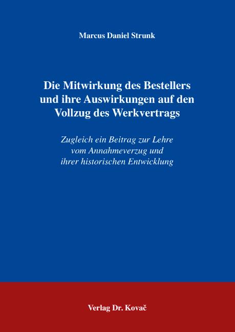 Cover: Die Mitwirkung des Bestellers und ihre Auswirkungen auf den Vollzug des Werkvertrags