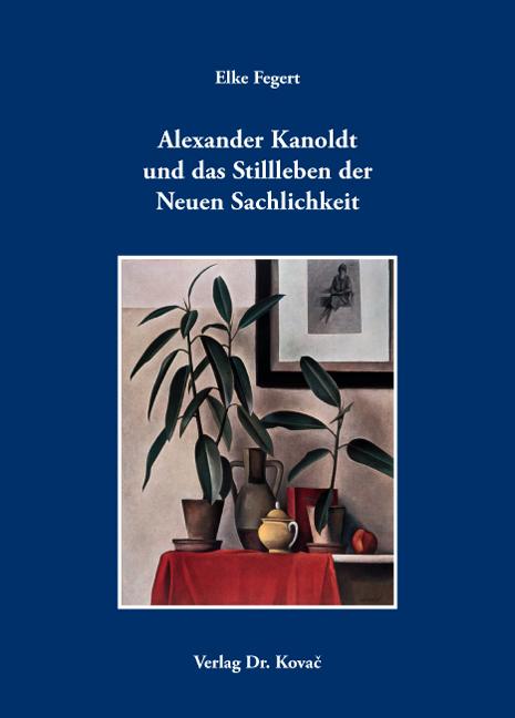 Cover: Alexander Kanoldt und das Stillleben der Neuen Sachlichkeit