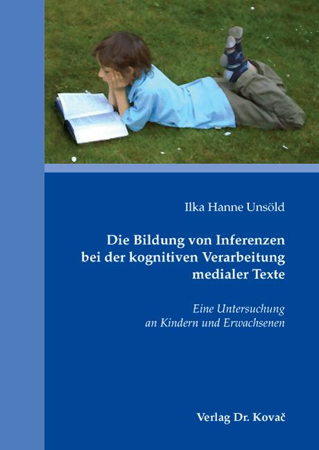 Cover: Die Bildung von Inferenzen bei der kognitiven Verarbeitung medialer Texte