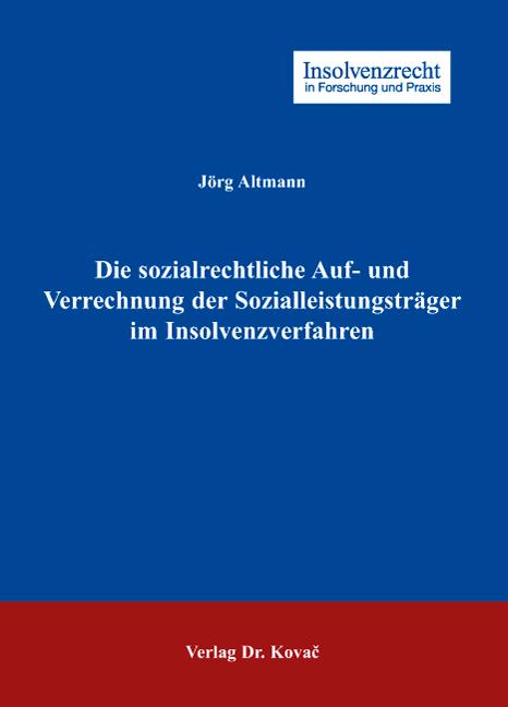Cover: Die sozialrechtliche Auf- und Verrechnung der Sozialleistungsträger im Insolvenzverfahren