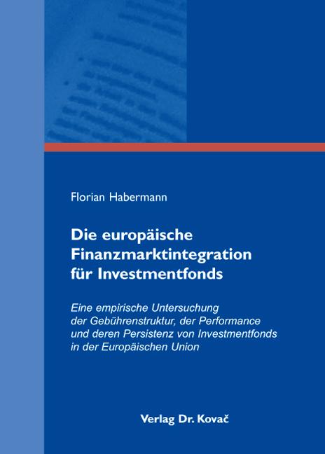 Cover: Die europäische Finanzmarktintegration für Investmentfonds