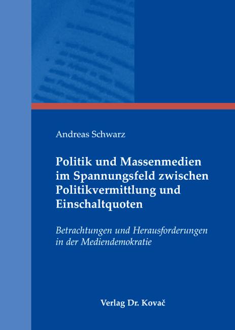 Cover: Politik und Massenmedien im Spannungsfeld zwischen Politikvermittlung und Einschaltquoten