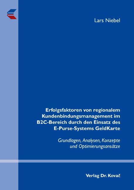 Cover: Erfolgsfaktoren von regionalem Kundenbindungsmanagement im B2C-Bereich durch den Einsatz des E-Purse-Systems GeldKarte