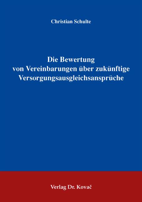 Cover: Die Bewertung von Vereinbarungen über zukünftige Versorgungsausgleichsansprüche