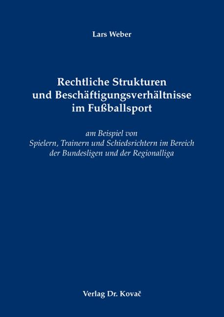 Cover: Rechtliche Strukturen und Beschäftigungsverhältnisse im Fußballsport