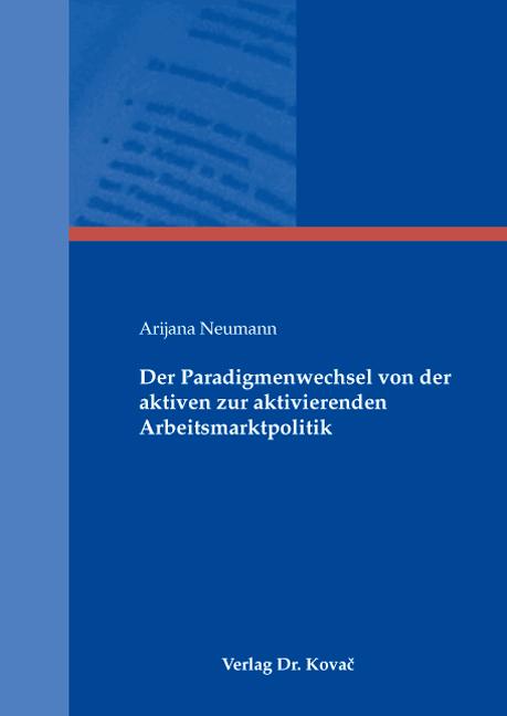 Cover: Der Paradigmenwechsel von der aktiven zur aktivierenden Arbeitsmarktpolitik