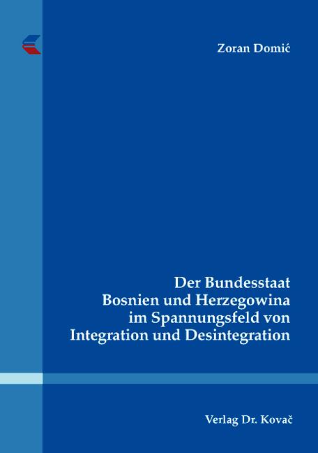 Cover: Der Bundesstaat Bosnien und Herzegowina im Spannungsfeld von Integration und Desintegration