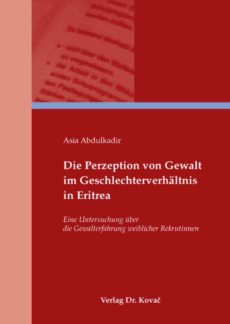 Cover: Die Perzeption von Gewalt im Geschlechterverhältnis in Eritrea
