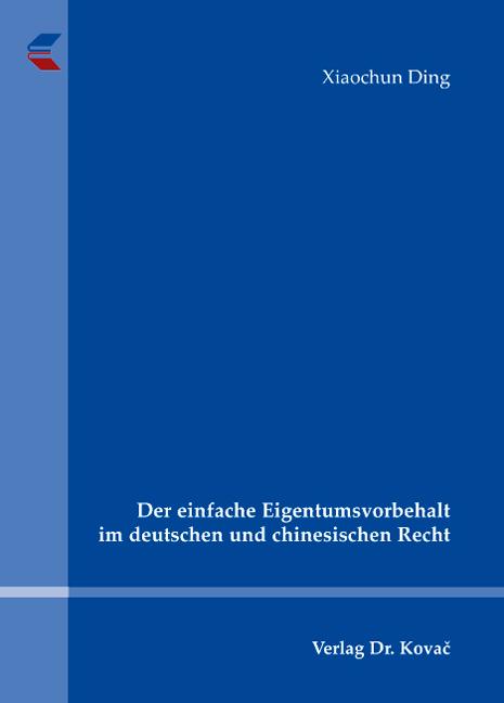 Cover: Der einfache Eigentumsvorbehalt im deutschen und chinesischen Recht