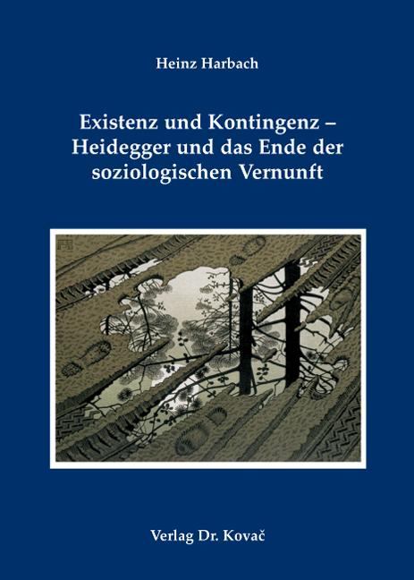 Cover: Existenz und Kontingenz – Heidegger und das Ende der soziologischen Vernunft