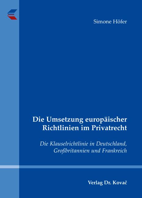 Cover: Die Umsetzung europäischer Richtlinien im Privatrecht